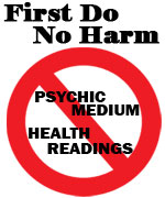 """Image which says """"First Do No Harm"""" then there is a red symbol that crosses over the words Psychic, Medium, Health, Readings."""