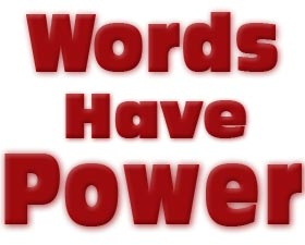 Graphic of the following words in bold red print, Words Have Power.